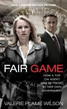 Fair Game ebook by Valerie Plame Wilson