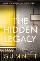 The Hidden Legacy - A Dark and Gripping Psychological Drama ebook by GJ Minett