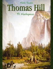 Thomas Hill: 92 Masterpieces ebook by Maria Tsaneva