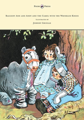 Raggedy Ann and Andy and the Camel with the Wrinkled Knees - Illustrated by Johnny Gruelle ebook by Johnny Gruelle