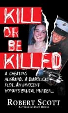 Kill Or Be Killed ebook by Robert Scott