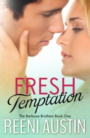 Fresh Temptation - Barboza Brothers: Book One ebook by Reeni Austin