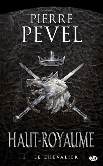 Le Chevalier - Haut-Royaume, T1 eBook by Pierre Pevel