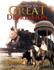 A Child of the Great Depression ebook by JIMMY DEAN ROBINSON