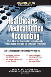 Healthcare and Medical Office Accounting - Medical Practice Finance and Accounting Basics for Doctors, Medical Assistants and Bookkeeping Professionals ebook by Dr. Wayne Label
