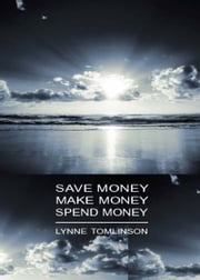 Save Money, Make Money, Spend Money ebook by Lynne Tomlinson