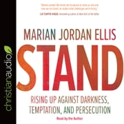 Stand - Rising Up Against Darkness, Temptation, and Persecution audiobook by Marian Jordan Ellis