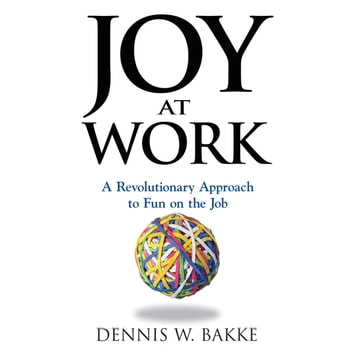 Joy at Work - A Revolutionary Approach To Fun on the Job audiobook by Dennis Bakke
