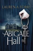 Abigale Hall ebook by Lauren A Forry