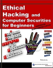 Ethical Hacking and Computer Securities for Beginners ebook by Elaiya Iswera Lallan
