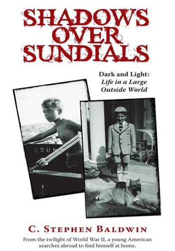 Shadows Over Sundials - DARK AND LIGHT: LIFE IN A LARGE OUTSIDE WORLD ebook by C. Stephen Baldwin