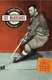 Ice Warriors - The Pacific Coast/Western Hockey League 1948-1974 ebook by Jon C. Stott