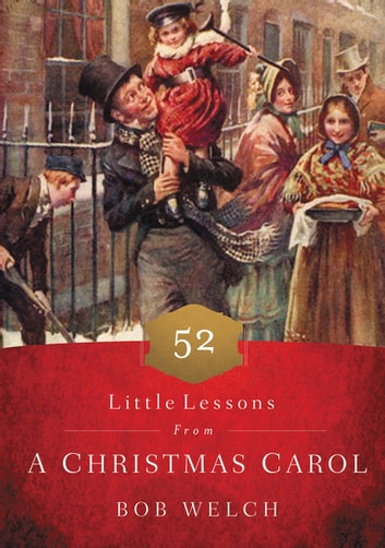 52 Little Lessons from a Christmas Carol ebook by Bob Welch