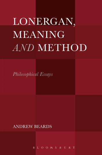 Lonergan, Meaning and Method - Philosophical Essays ebook by Dr. Andrew Beards