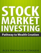 Stock Market Investing: Pathway to Wealth Creation ebook by Alex Nkenchor Uwajeh