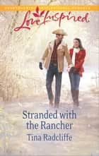 Stranded with the Rancher ebook by Tina Radcliffe