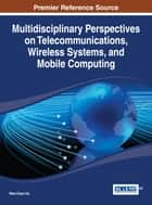 Multidisciplinary Perspectives on Telecommunications, Wireless Systems, and Mobile Computing ebook by Wen-Chen Hu