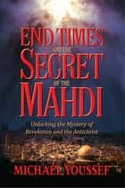 End Times and the Secret of the Mahdi ebook by Youssef, PH.D.