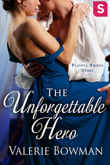 The Unforgettable Hero - A Playful Brides Story ebook by Valerie Bowman