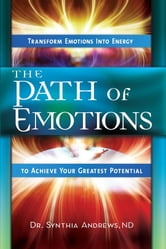The Path of Emotions - Transform Emotions Into Energy to Achieve Your Greatest Potential ebook by Synthia Andrews