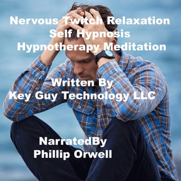 Nervous Twitch Relaxation Self Hypnosis Hypnotherapy Meditation audiobook by Key Guy Technology LLC