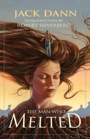 The Man Who Melted ebook by Jack Dann,Robert Silverberg