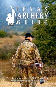 2014 Texas Archery Guide ebook by Stacey Phetteplace