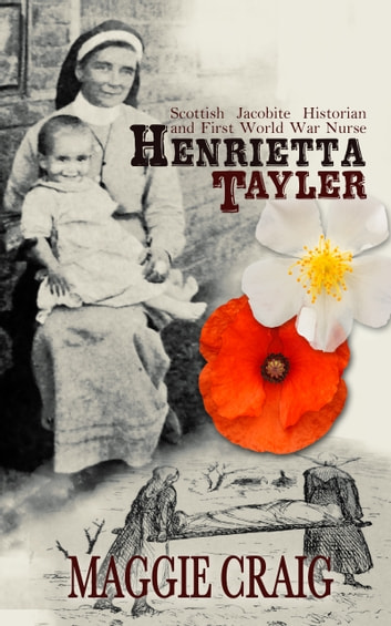 Henrietta Tayler: Scottish Jacobite Historian and First World War Nurse ebook by Maggie Craig