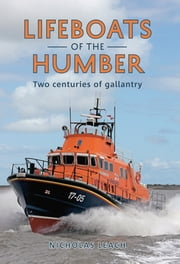 Lifeboats of the Humber - Two Centuries of Gallantry ebook by Nicholas Leach