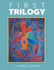First Trilogy ebook by J. Hayes Hurley