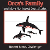 Orca's Family - And More Northwest Coast Stories ebook by Robert James Challenger