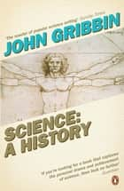 Science: A History - A History eBook by John Gribbin