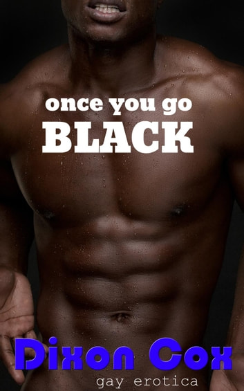 Once You Go Black... ebook by Dixon Cox