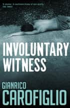 Involuntary Witness ebook by Patrick Creagh,Gianrico  Carofiglio
