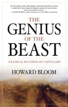 The Genius of the Beast - A Radical Re-Vision of Capitalism ebook by Howard Bloom
