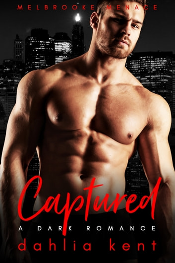 Captured - A Dark Romance ebook by Dahlia Kent