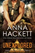 Unexplored (Treasure Hunter Security #3) ebook by Anna Hackett