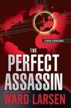 The Perfect Assassin: A David Slaton Novel ebook by Ward Larsen