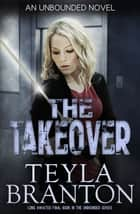 The Takeover ebook by Teyla Branton