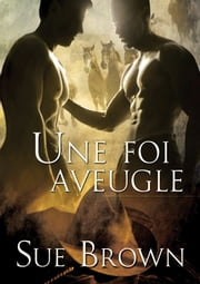 Une foi aveugle ebook by Sue Brown