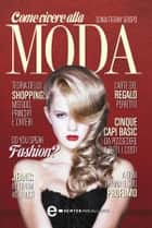 Come vivere alla moda ebook by Sonia Tiffany Grispo