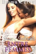 Jeux Interdits Entre Femmes (Tome 2) ebook by Emma Leroy