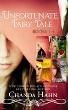 An Unfortunate Fairy Tale Boxed Set (Books 1-4) ebook by Chanda Hahn