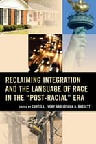 "Reclaiming Integration and the Language of Race in the ""Post-Racial"" Era ebook by Curtis Ivery, Eddie Glaude Jr., William S. Tod Professor of Religion and African American Studies,..."