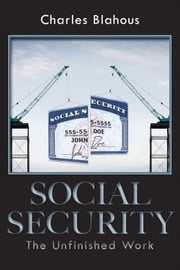 Social Security - The Unfinished Work ebook by Charles Blahous