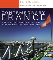 Contemporary France - An Introduction to French Politics and Society ebook by Howarth David,Georgios Varouxakis,David Howarth,Georgios Varouxakis