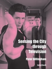Sensing the City through Television ebook by Peter Billingham