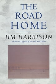 The Road Home ebook by Jim Harrison