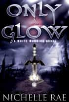 Only a Glow - The White Warrior series, #1 ebook by
