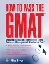 How to Pass the GMAT: Unbeatable Preparation for Success in the Graduate Management Admission Test ebook by Bryon, Mike